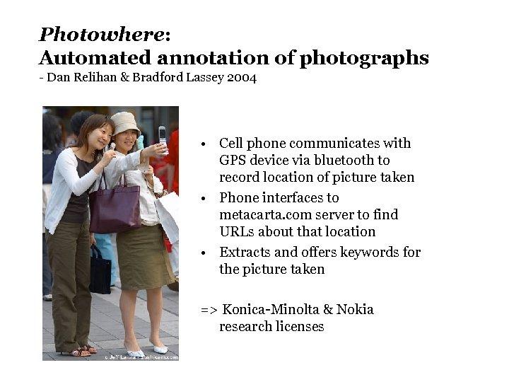 Photowhere: Automated annotation of photographs - Dan Relihan & Bradford Lassey 2004 • Cell
