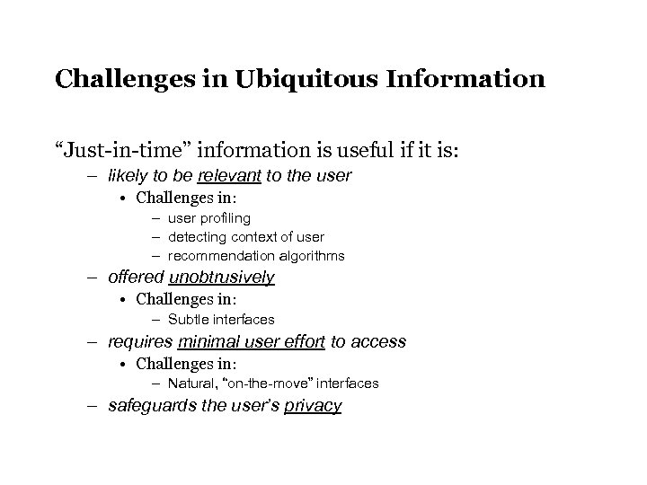 "Challenges in Ubiquitous Information ""Just-in-time"" information is useful if it is: – likely to"