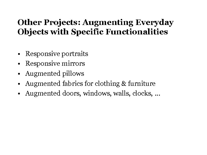 Other Projects: Augmenting Everyday Objects with Specific Functionalities • • • Responsive portraits Responsive