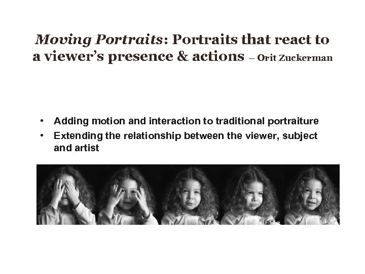 Moving Portraits: Portraits that react to a viewer's presence & actions – Orit Zuckerman