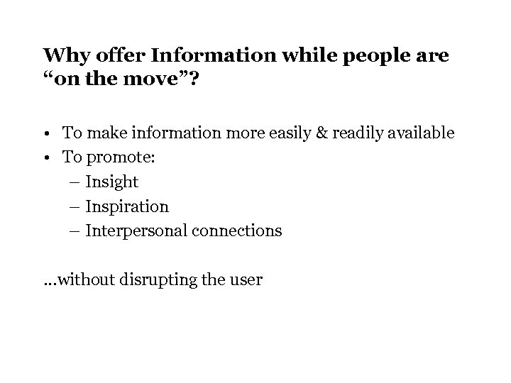 "Why offer Information while people are ""on the move""? • To make information more"