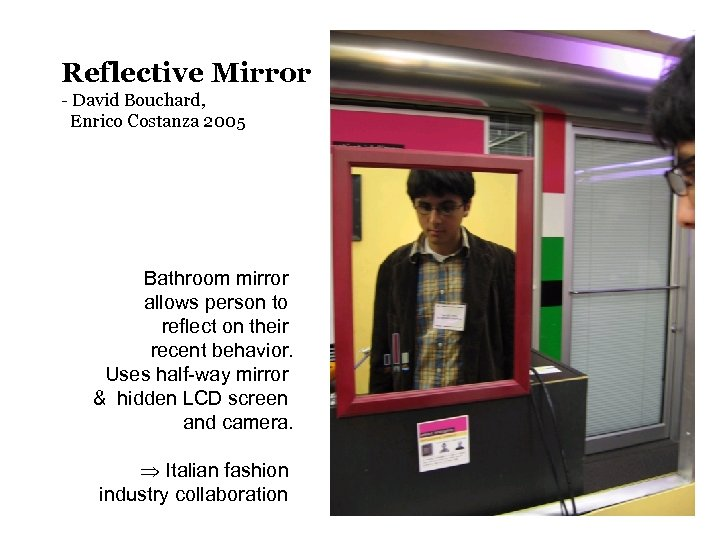 Reflective Mirror - David Bouchard, Enrico Costanza 2005 Bathroom mirror allows person to reflect