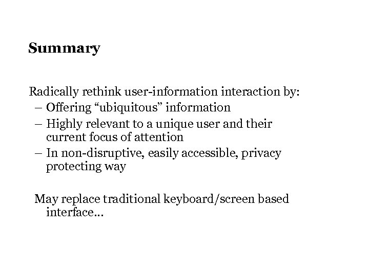 "Summary Radically rethink user-information interaction by: – Offering ""ubiquitous"" information – Highly relevant to"