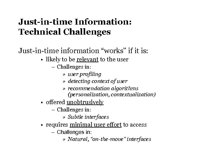 "Just-in-time Information: Technical Challenges Just-in-time information ""works"" if it is: • likely to be"