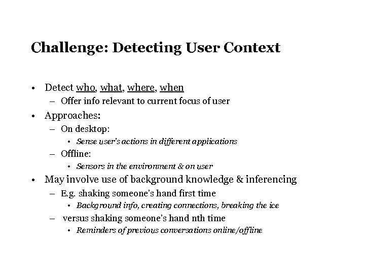 Challenge: Detecting User Context • Detect who, what, where, when – Offer info relevant
