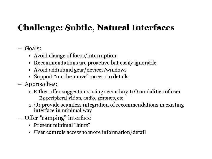 Challenge: Subtle, Natural Interfaces – Goals: • • Avoid change of focus/interruption Recommendations are