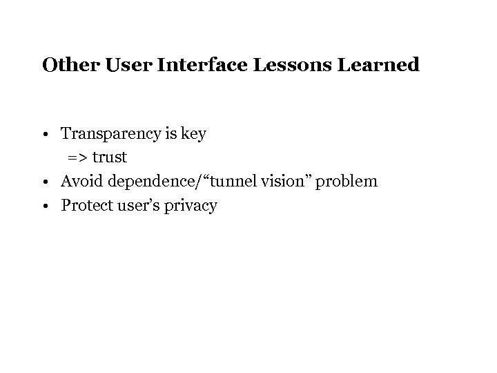 "Other User Interface Lessons Learned • Transparency is key => trust • Avoid dependence/""tunnel"