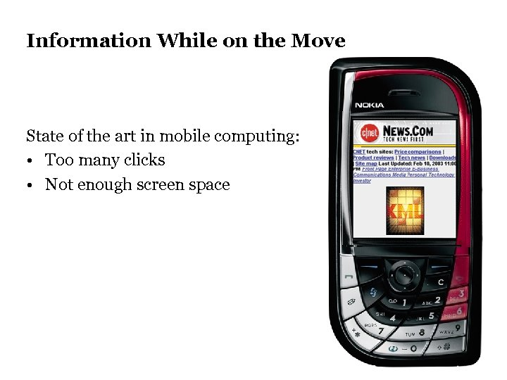 Information While on the Move State of the art in mobile computing: • Too