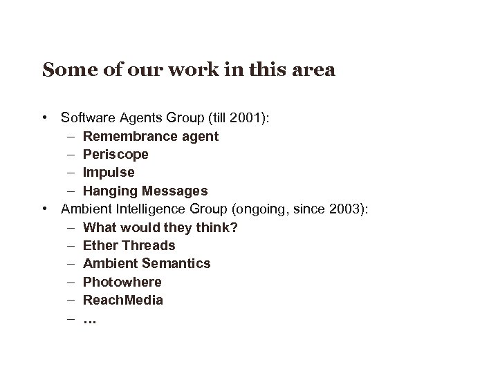 Some of our work in this area • Software Agents Group (till 2001): –