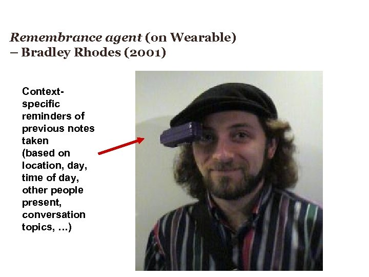 Remembrance agent (on Wearable) – Bradley Rhodes (2001) Contextspecific reminders of previous notes taken