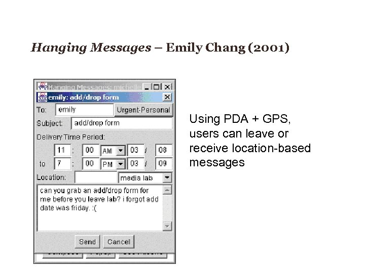 Hanging Messages – Emily Chang (2001) Using PDA + GPS, users can leave or
