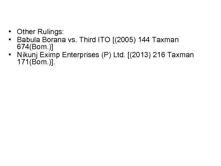 • Other Rulings: • Babula Borana vs. Third ITO [(2005) 144 Taxman 674(Bom.