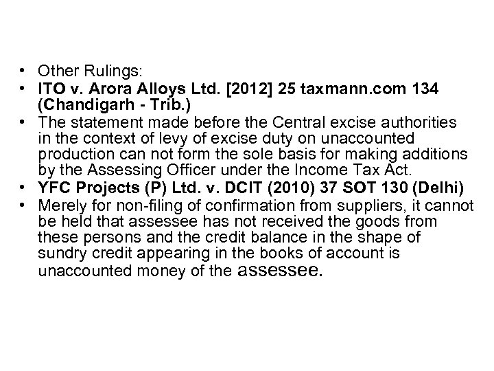 • Other Rulings: • ITO v. Arora Alloys Ltd. [2012] 25 taxmann. com