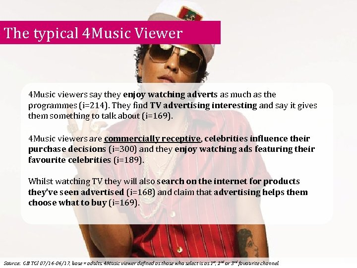 The typical 4 Music Viewer 4 Music viewers say they enjoy watching adverts as