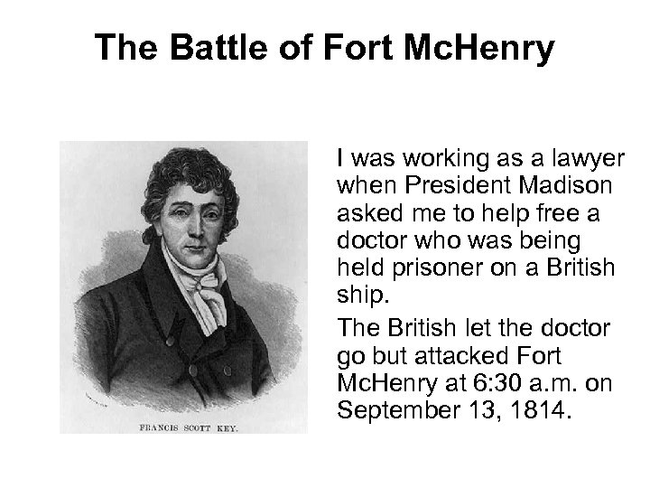 The Battle of Fort Mc. Henry I was working as a lawyer when President