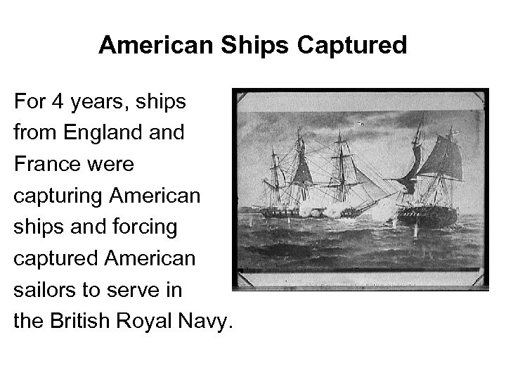 American Ships Captured For 4 years, ships from England France were capturing American ships