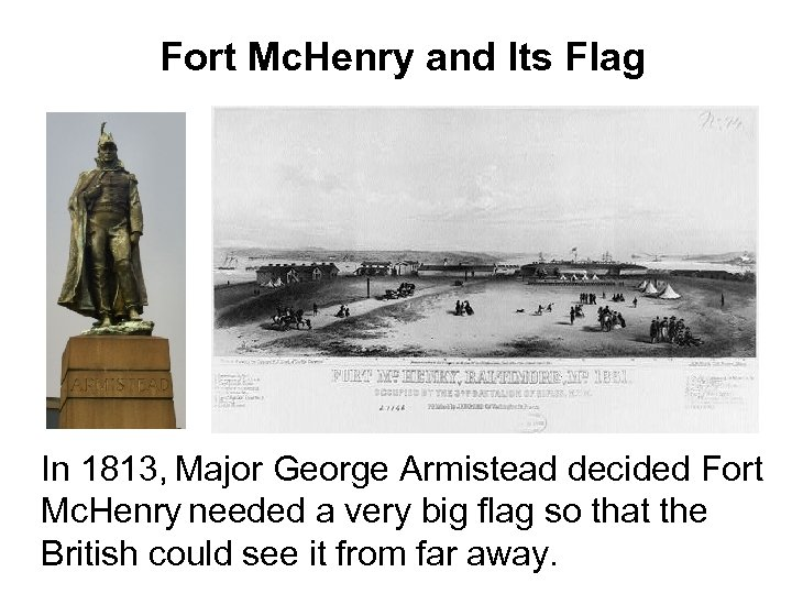 Fort Mc. Henry and Its Flag In 1813, Major George Armistead decided Fort Mc.