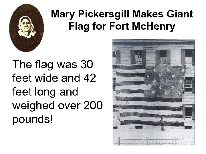 Mary Pickersgill Makes Giant Flag for Fort Mc. Henry The flag was 30 feet