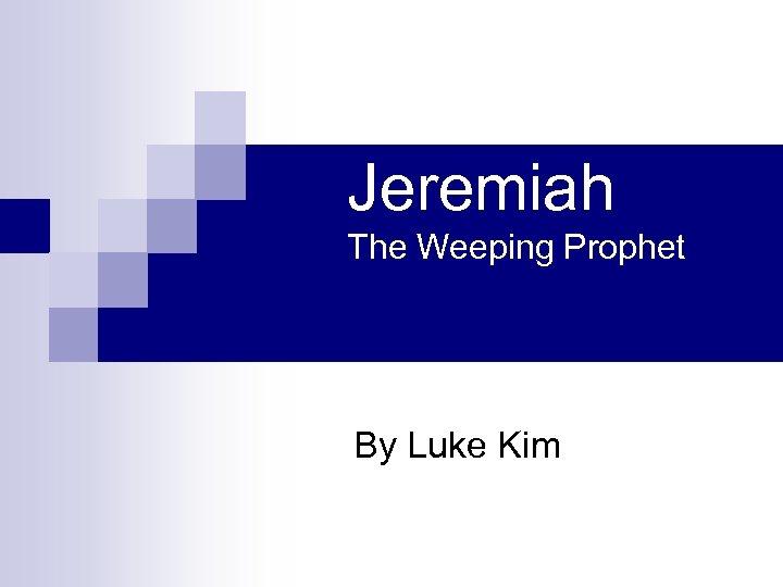 Jeremiah The Weeping Prophet By Luke Kim