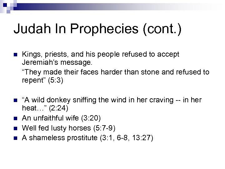 Judah In Prophecies (cont. ) n Kings, priests, and his people refused to accept