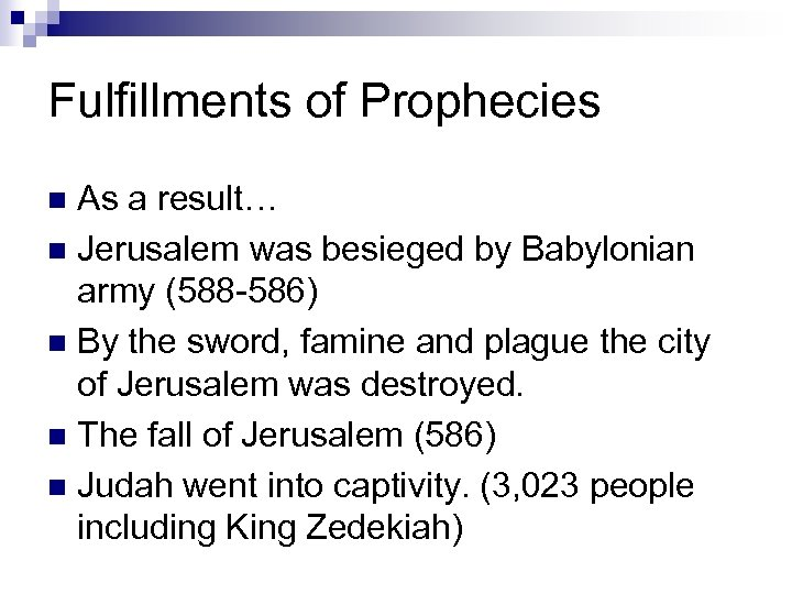 Fulfillments of Prophecies As a result… n Jerusalem was besieged by Babylonian army (588