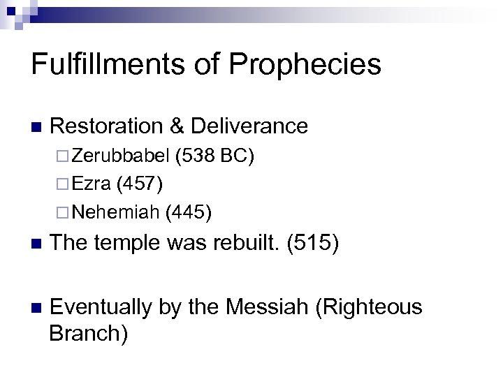 Fulfillments of Prophecies n Restoration & Deliverance ¨ Zerubbabel (538 BC) ¨ Ezra (457)