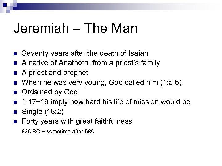 Jeremiah – The Man n n n n Seventy years after the death of