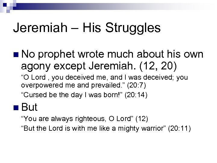 Jeremiah – His Struggles n No prophet wrote much about his own agony except