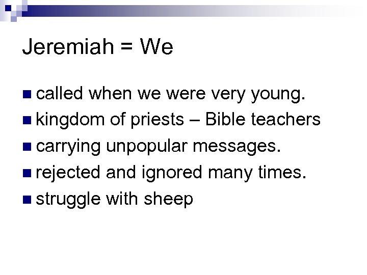 Jeremiah = We n called when we were very young. n kingdom of priests