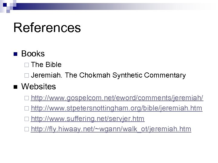 References n Books ¨ The Bible ¨ Jeremiah. The Chokmah Synthetic Commentary n Websites