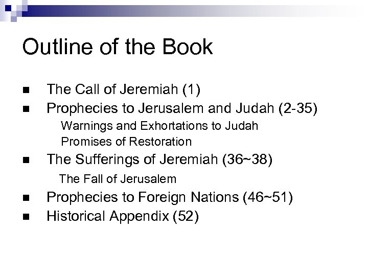 Outline of the Book n n The Call of Jeremiah (1) Prophecies to Jerusalem