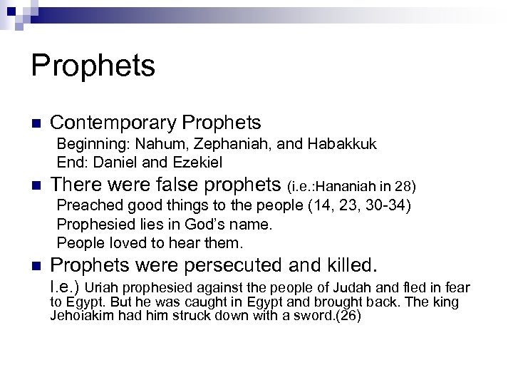 Prophets n Contemporary Prophets Beginning: Nahum, Zephaniah, and Habakkuk End: Daniel and Ezekiel n