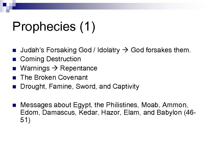 Prophecies (1) n n n Judah's Forsaking God / Idolatry God forsakes them. Coming