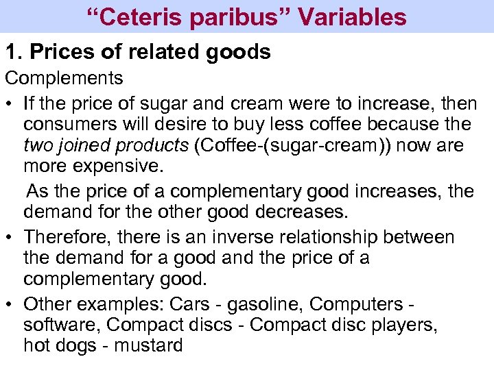 """""""Ceteris paribus"""" Variables 1. Prices of related goods Complements • If the price of"""