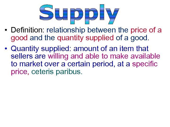 • Definition: relationship between the price of a good and the quantity supplied
