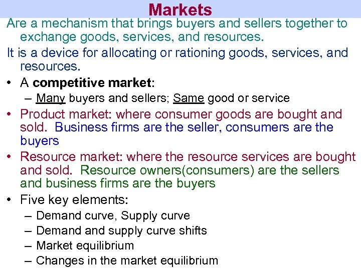 Markets Are a mechanism that brings buyers and sellers together to exchange goods, services,