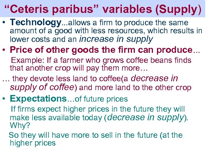 """""""Ceteris paribus"""" variables (Supply) • Technology. . . allows a firm to produce the"""