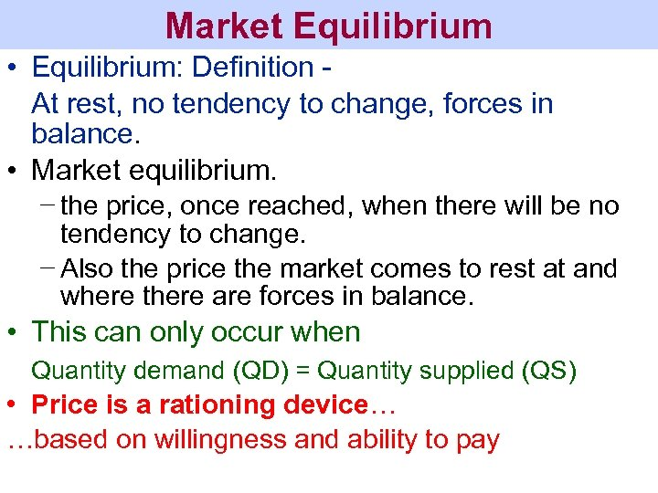 Market Equilibrium • Equilibrium: Definition At rest, no tendency to change, forces in balance.