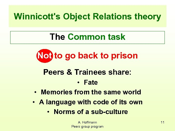 Winnicott's Object Relations theory The Common task Not to go back to prison Peers