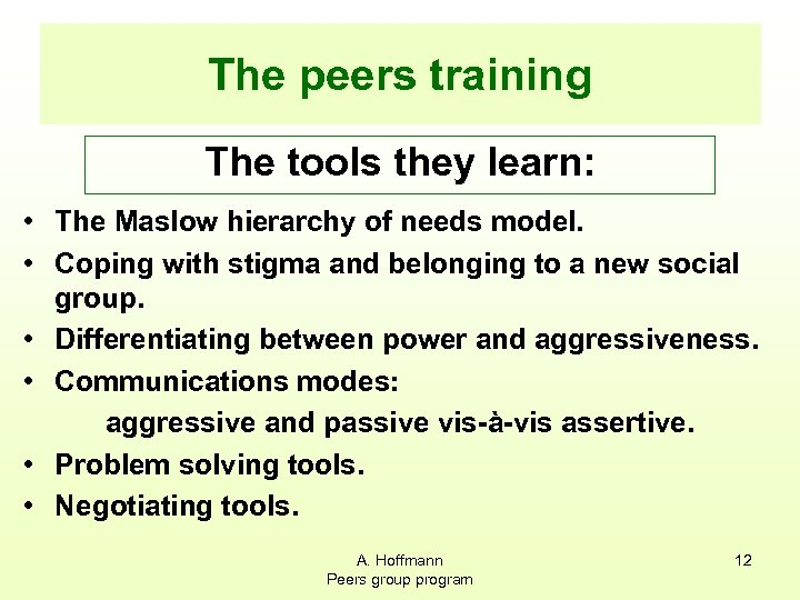 The peers training The tools they learn: • The Maslow hierarchy of needs model.