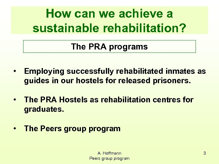 How can we achieve a sustainable rehabilitation? The PRA programs • Employing successfully rehabilitated