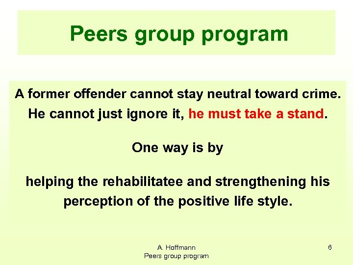 Peers group program A former offender cannot stay neutral toward crime. He cannot just