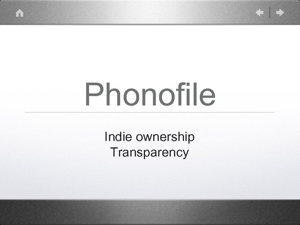 Phonofile Indie ownership Transparency
