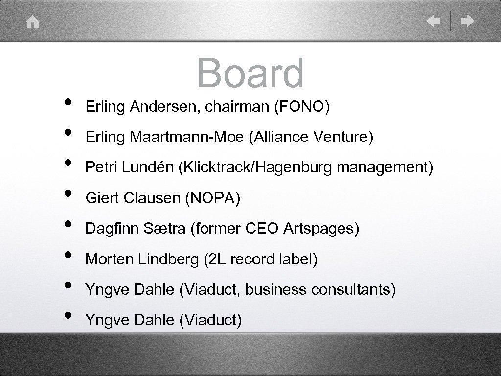 • • Board Erling Andersen, chairman (FONO) Erling Maartmann-Moe (Alliance Venture) Petri Lundén