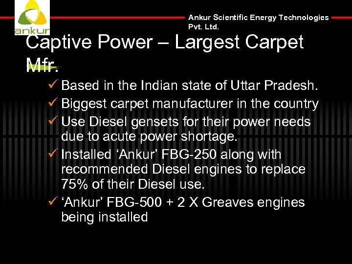 Ankur Scientific Energy Technologies Pvt. Ltd. Captive Power – Largest Carpet Mfr. ü Based