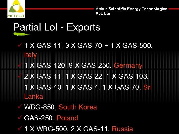 Ankur Scientific Energy Technologies Pvt. Ltd. Partial Lo. I - Exports ü 1 X