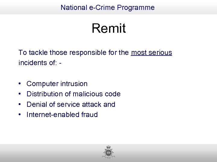 National e-Crime Programme Remit To tackle those responsible for the most serious incidents of: