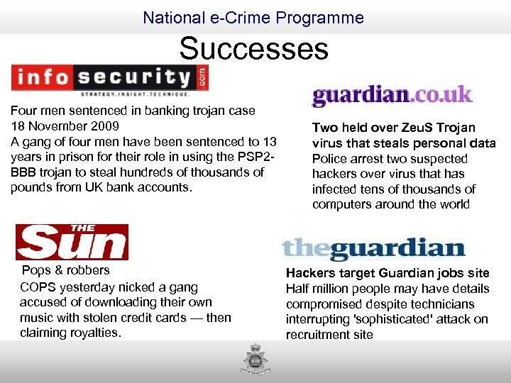 National e-Crime Programme Successes Four men sentenced in banking trojan case 18 November 2009
