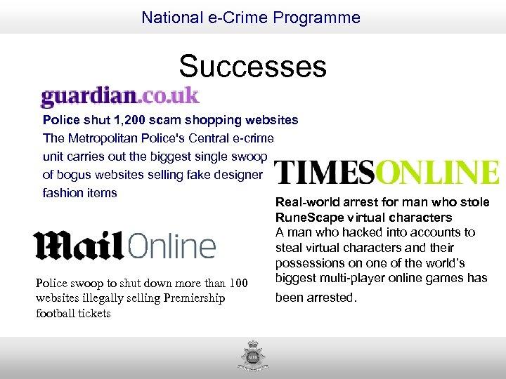 National e-Crime Programme Successes Police shut 1, 200 scam shopping websites The Metropolitan Police's