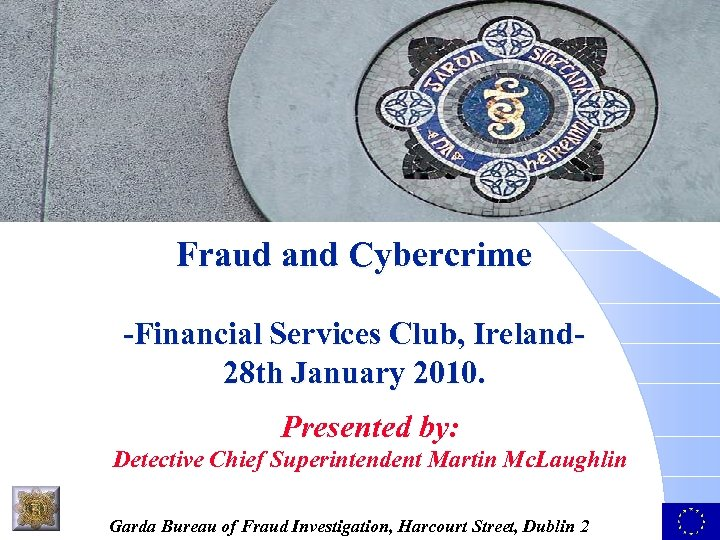 An Garda Siochana Fraud and Cybercrime -Financial Services Club, Ireland 28 th January 2010.